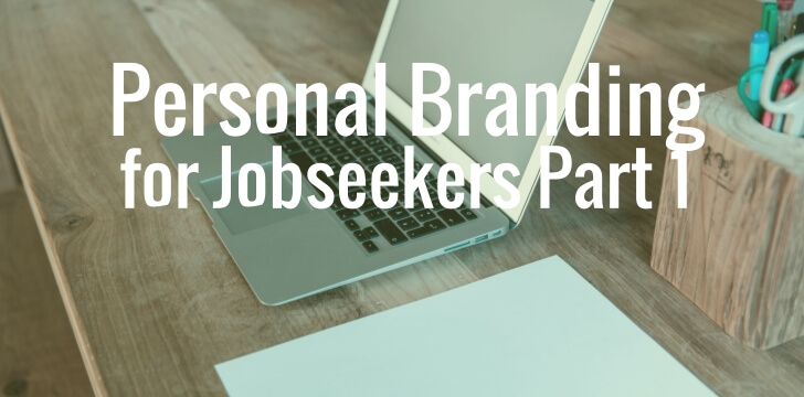 Personal Branding for Jobseekers Part 1